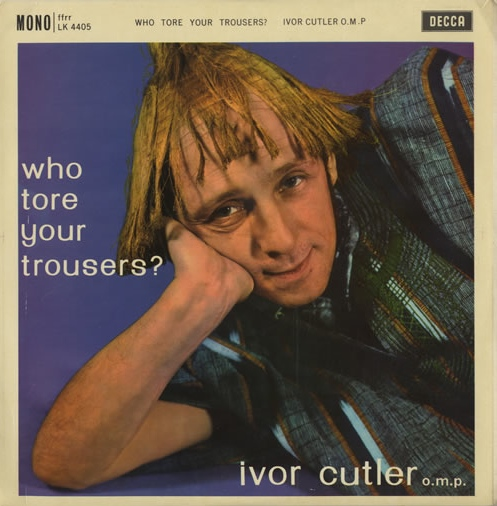 IVOR_CUTLER_WHO+TORE+YOUR+TROUSERS-453369